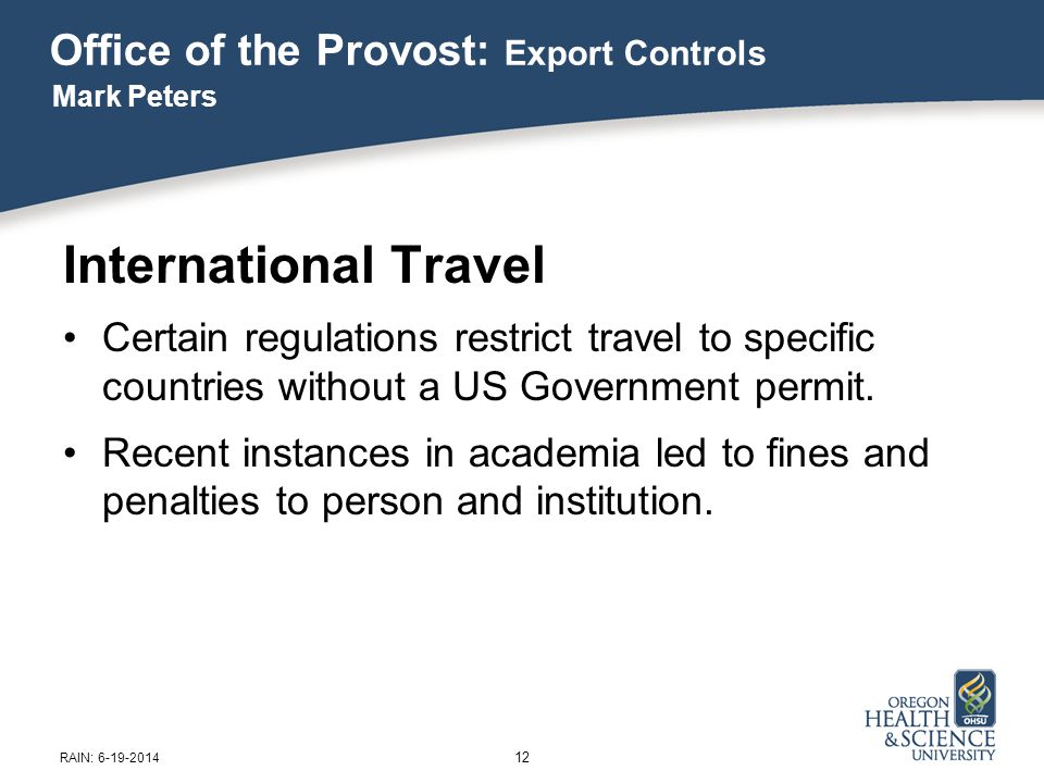 Office of the Provost: Export Controls International Travel Certain regulations restrict travel to specific countries without a US Government permit.