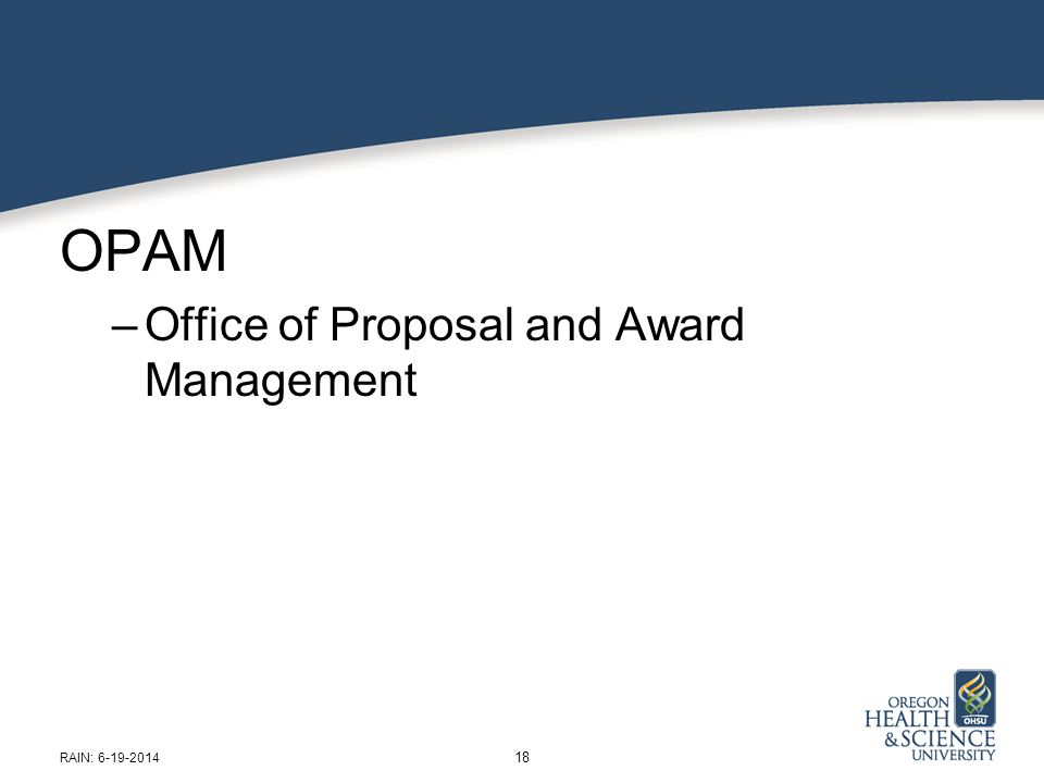 OPAM –Office of Proposal and Award Management 18 RAIN: 6-19-2014