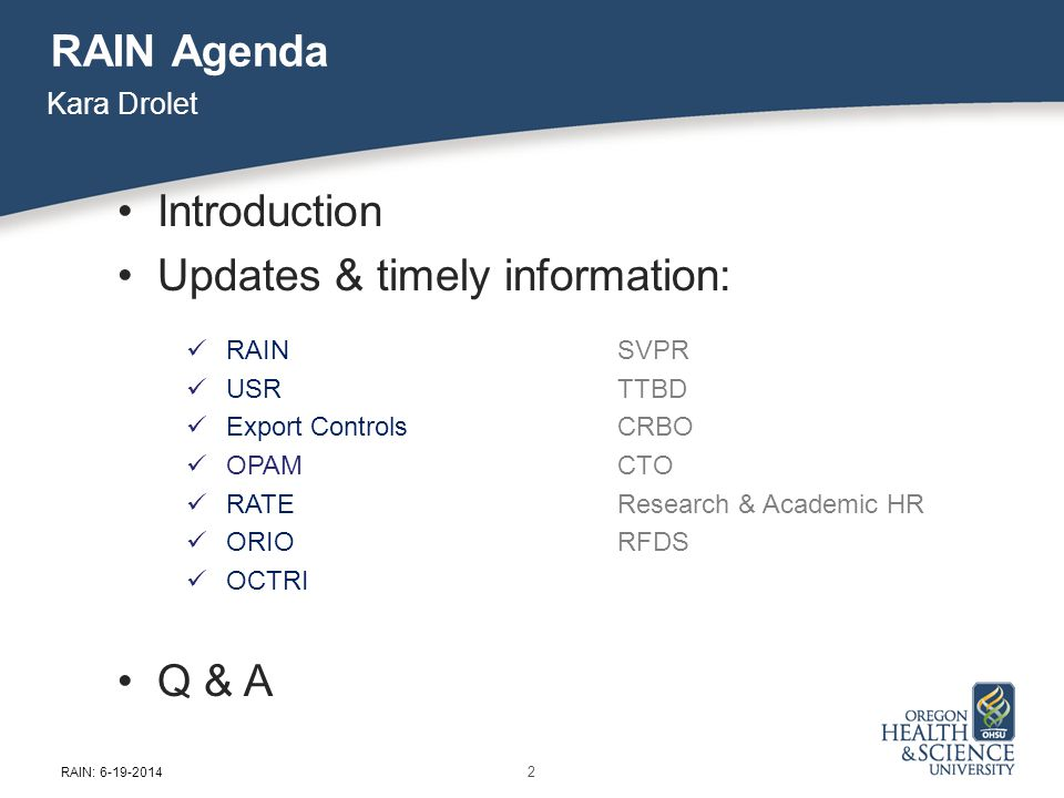 ORIO IRB: Institutional Review Board Coming soon: New IRB Policies & Forms Website Streamlined organization Incorporates HRPP Toolkit Improved Investigator Resources Tentative date: July 7 th Brown Bag July 24 th Andrea Johnson 33 RAIN: 6-19-2014