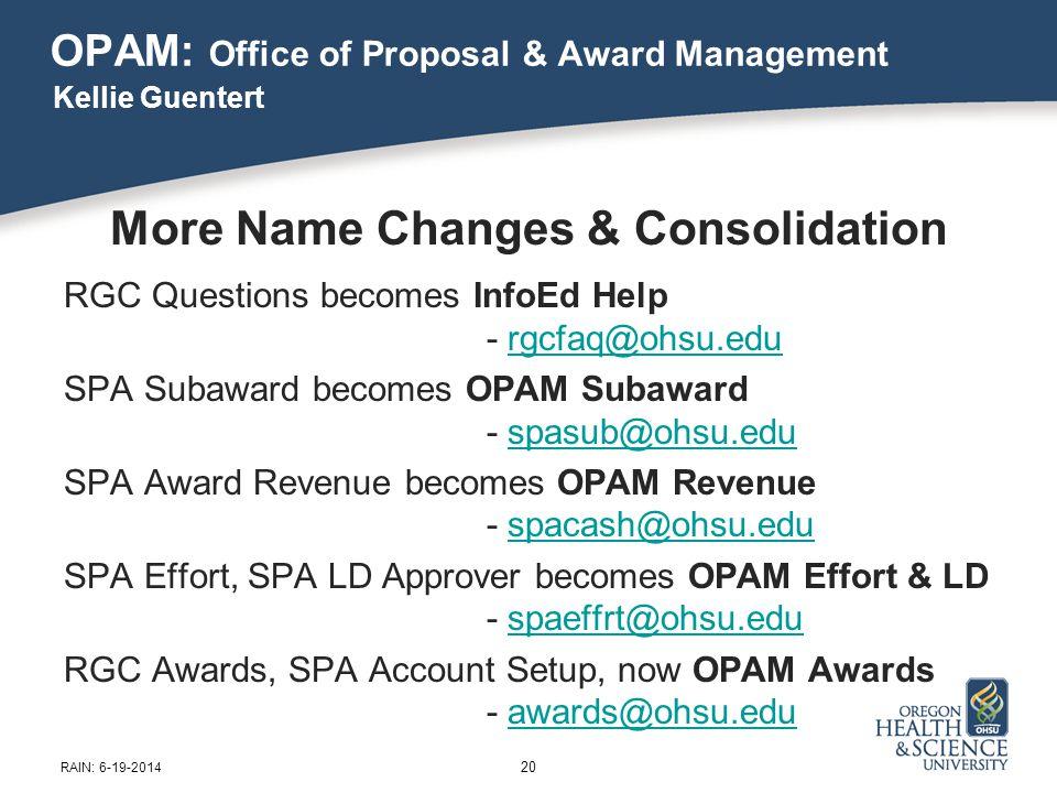 OPAM: Office of Proposal & Award Management More Name Changes & Consolidation RGC Questions becomes InfoEd Help - rgcfaq@ohsu.edurgcfaq@ohsu.edu SPA S