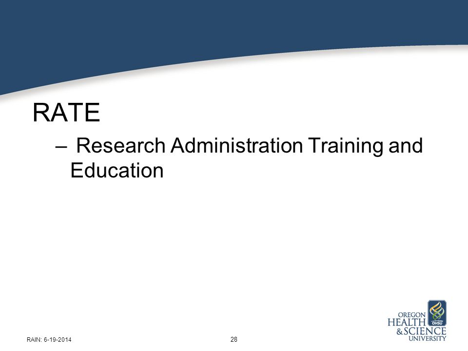 RATE – Research Administration Training and Education 28 RAIN: 6-19-2014