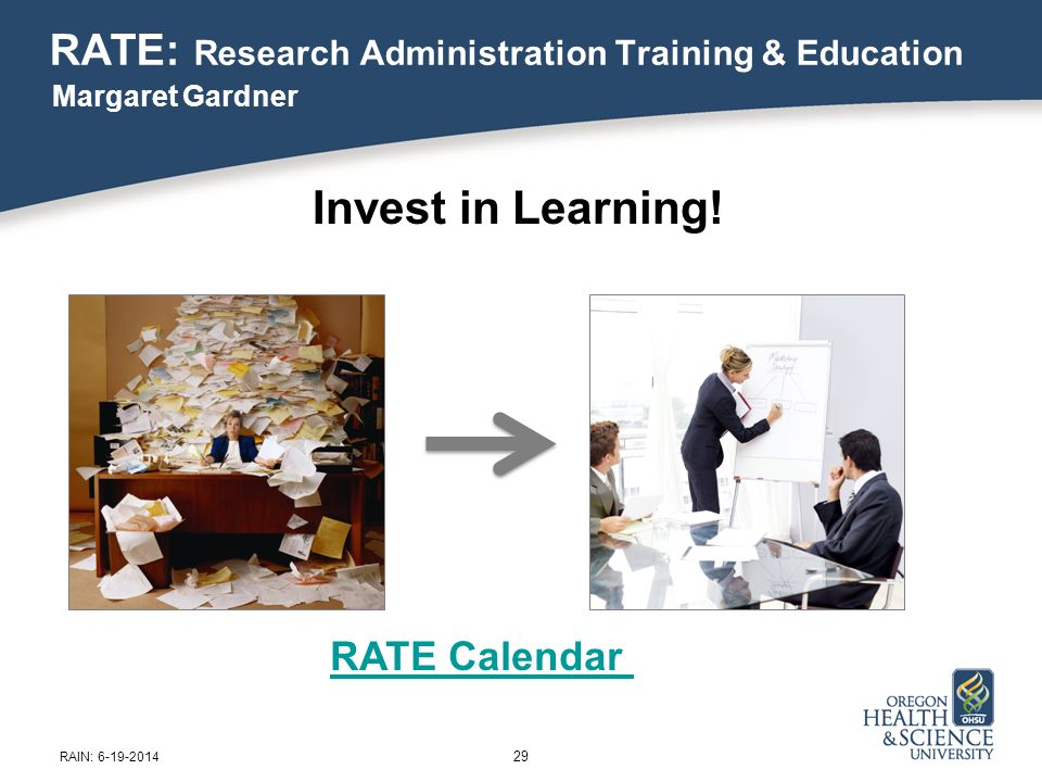 RATE: Research Administration Training & Education Margaret Gardner 29 Invest in Learning.