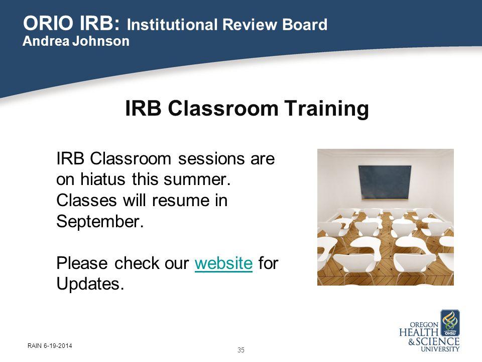 IRB Classroom Training IRB Classroom sessions are on hiatus this summer.