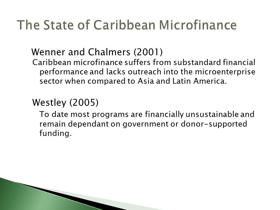 Wenner and Chalmers (2001) Caribbean microfinance suffers from substandard financial performance and lacks outreach into the microenterprise sector when compared to Asia and Latin America.