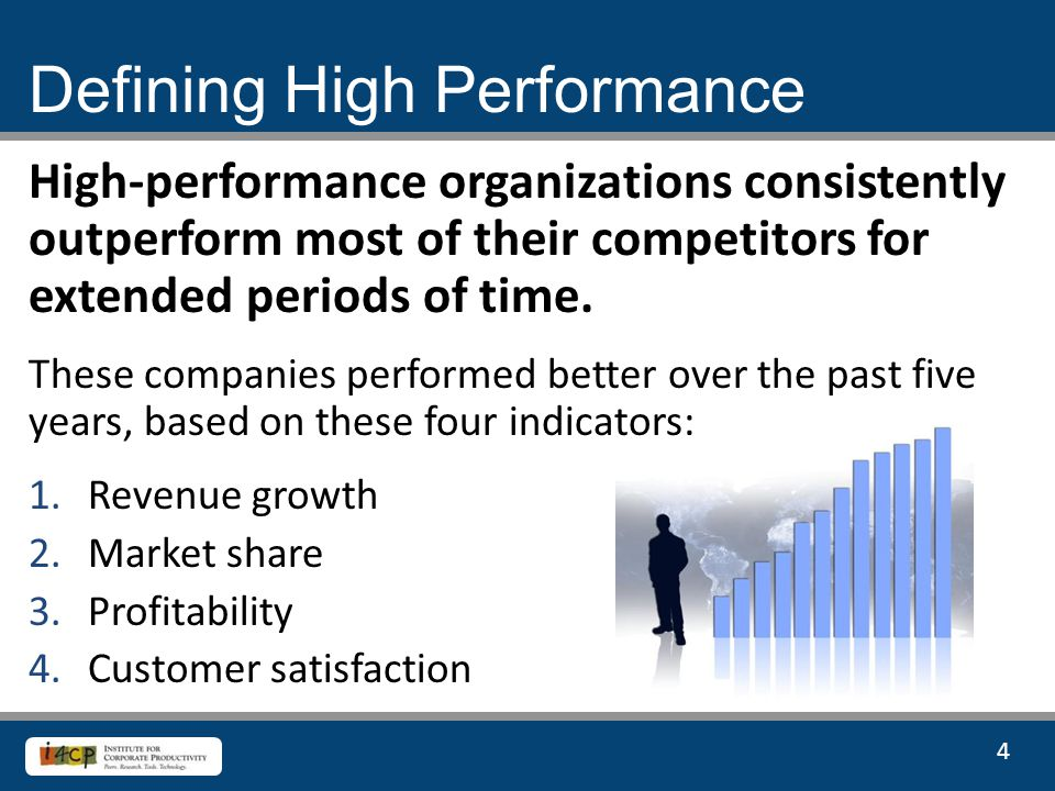 4 High-performance organizations consistently outperform most of their competitors for extended periods of time.