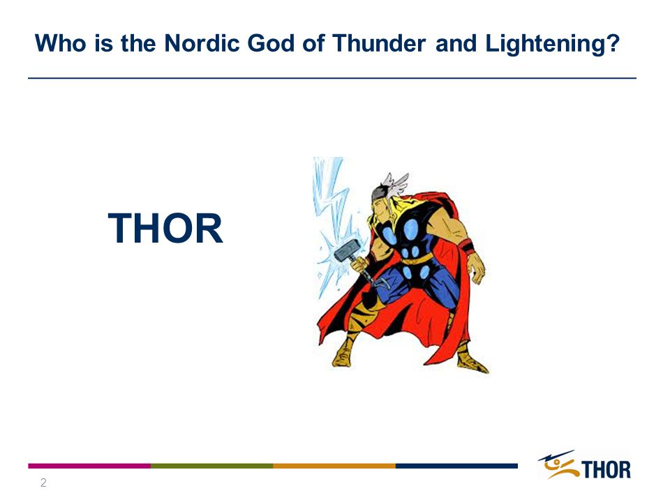 2 Who is the Nordic God of Thunder and Lightening? THOR