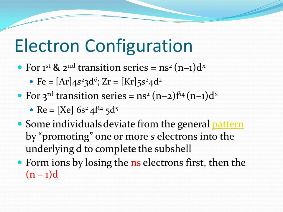 Electron Configuration For 1 st & 2 nd transition series = ns 2 (n−1)d x Fe = [Ar]4s 2 3d 6 ; Zr = [Kr]5s 2 4d 2 For 3 rd transition series = ns 2 (n−