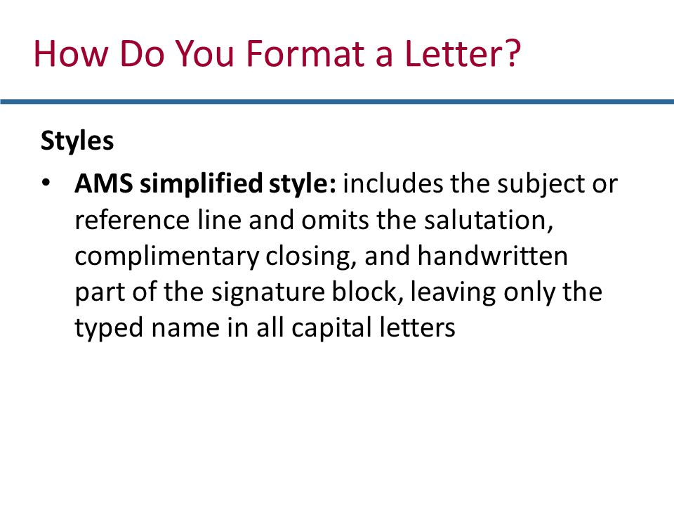 Styles AMS simplified style: includes the subject or reference line and omits the salutation, complimentary closing, and handwritten part of the signa