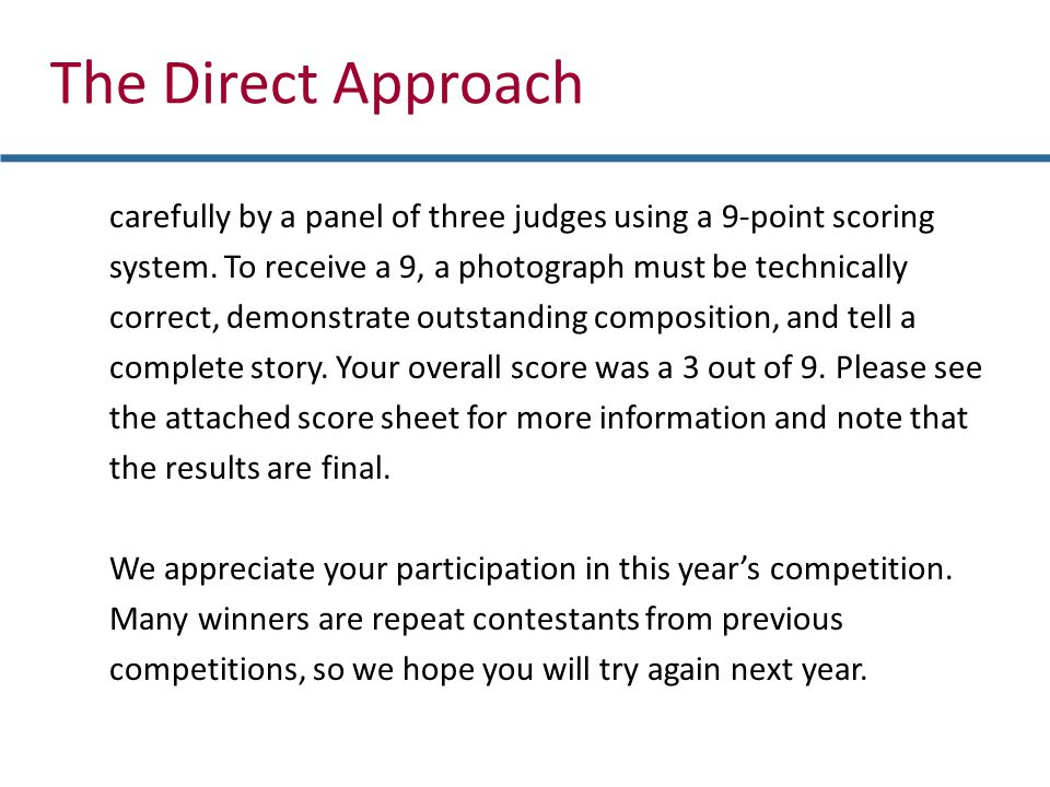 carefully by a panel of three judges using a 9-point scoring system. To receive a 9, a photograph must be technically correct, demonstrate outstanding