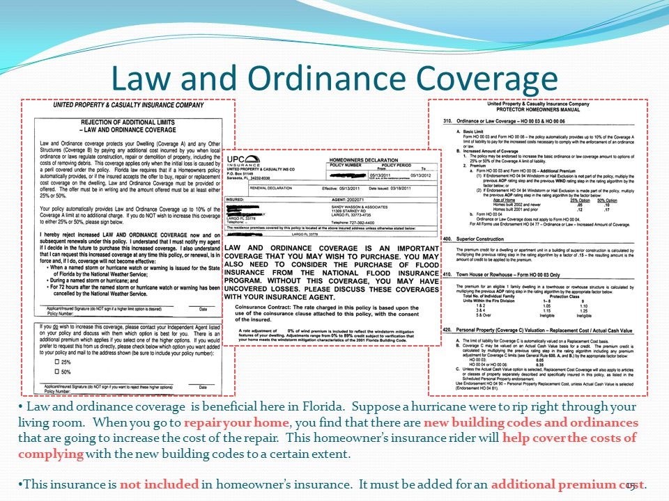 Law and Ordinance Coverage Law and ordinance coverage is beneficial here in Florida. Suppose a hurricane were to rip right through your living room. W