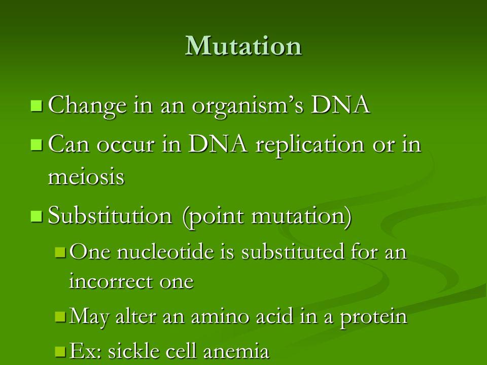 Mutation Change in an organism's DNA Change in an organism's DNA Can occur in DNA replication or in meiosis Can occur in DNA replication or in meiosis