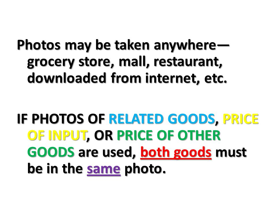 Photos may be taken anywhere— grocery store, mall, restaurant, downloaded from internet, etc.