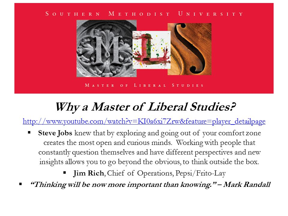 Why a Master of Liberal Studies? http://www.youtube.com/watch?v=KI0a6xi7Zrw&feature=player_detailpage  Steve Jobs knew that by exploring and going ou
