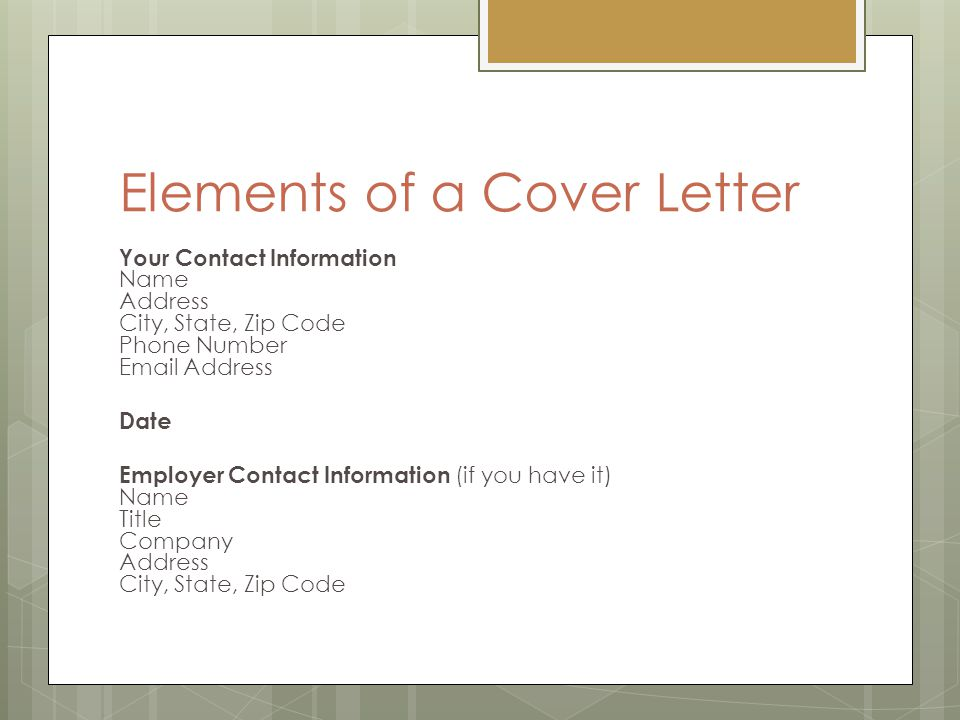 Elements of a Cover Letter Your Contact Information Name Address City, State, Zip Code Phone Number Email Address Date Employer Contact Information (i
