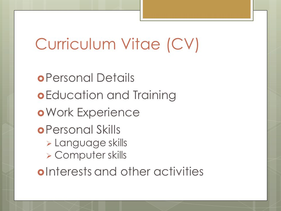 Curriculum Vitae (CV)  Personal Details  Education and Training  Work Experience  Personal Skills  Language skills  Computer skills  Interests