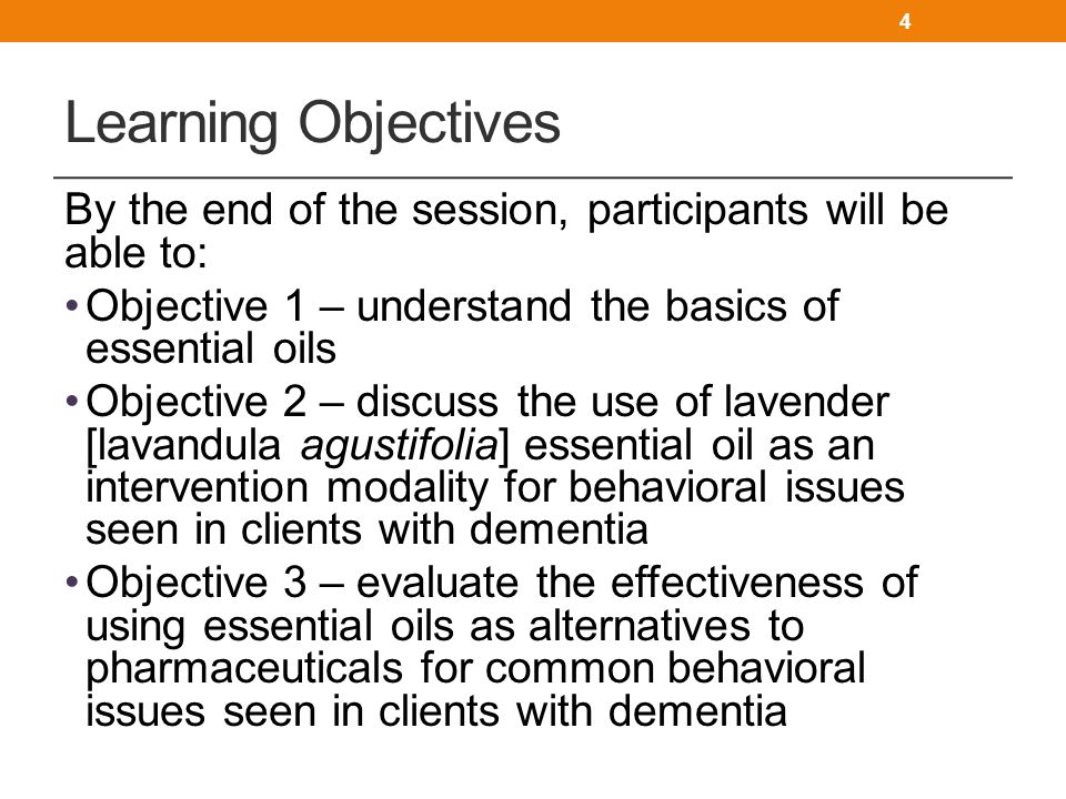 Learning Objectives By the end of the session, participants will be able to: Objective 1 – understand the basics of essential oils Objective 2 – discu