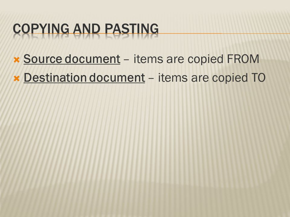  Source document – items are copied FROM  Destination document – items are copied TO