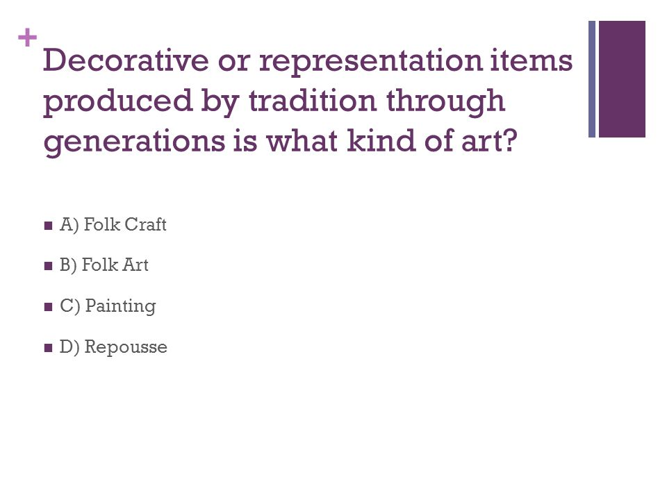 + Decorative or representation items produced by tradition through generations is what kind of art.