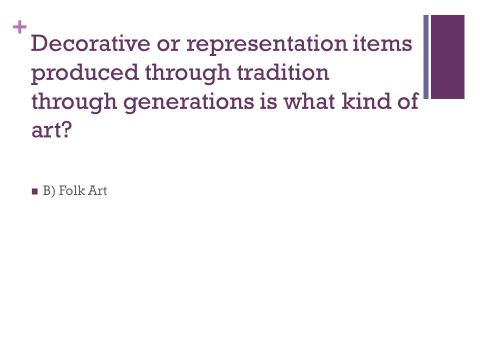 + Decorative or representation items produced through tradition through generations is what kind of art.