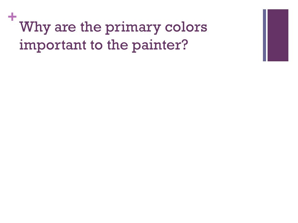 + Why are the primary colors important to the painter