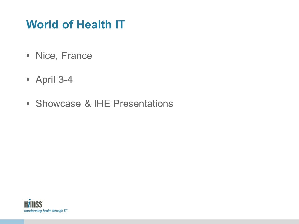 World of Health IT Nice, France April 3-4 Showcase & IHE Presentations
