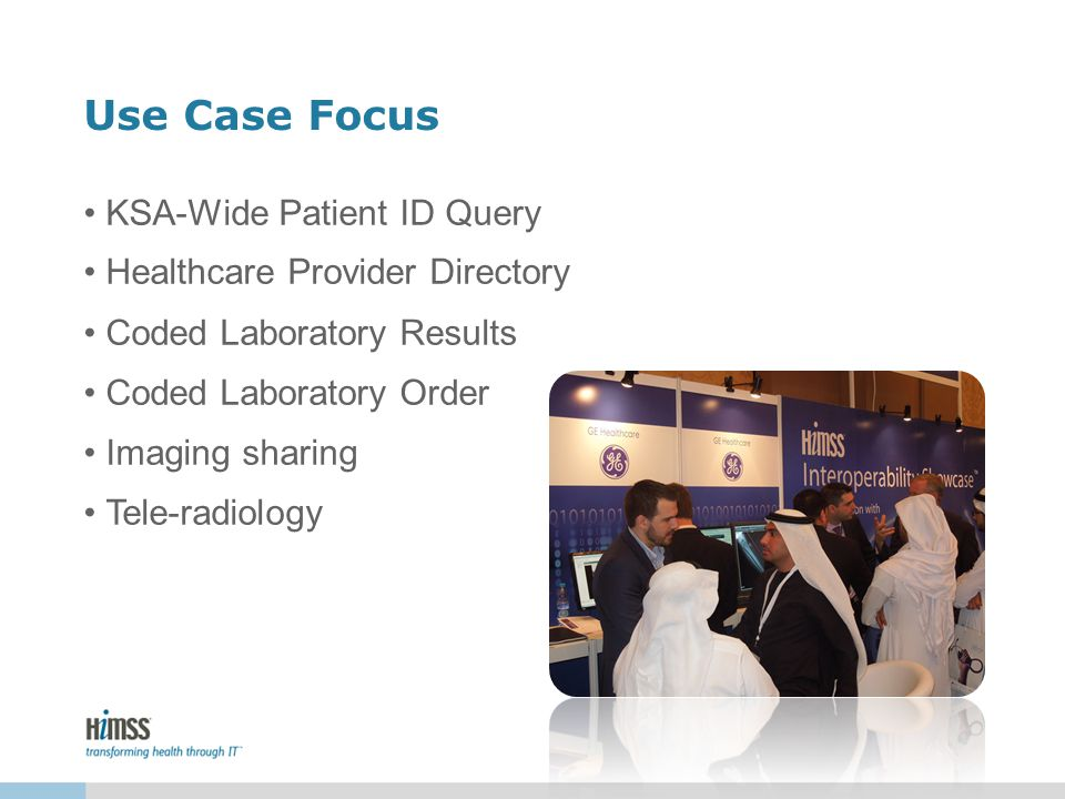 Use Case Focus KSA-Wide Patient ID Query Healthcare Provider Directory Coded Laboratory Results Coded Laboratory Order Imaging sharing Tele-radiology