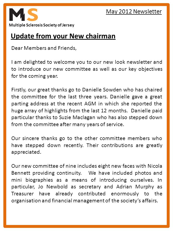 Multiple Sclerosis Society of Jersey May 2012 Newsletter Dear Members and Friends, I am delighted to welcome you to our new look newsletter and to int