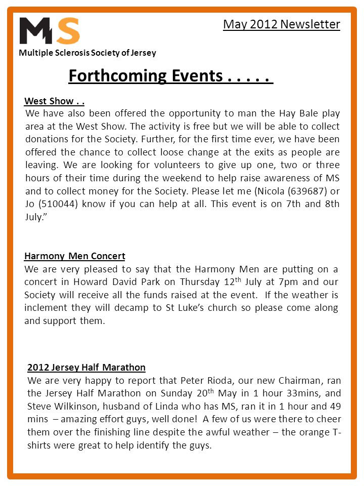 Multiple Sclerosis Society of Jersey May 2012 Newsletter 2012 Jersey Half Marathon We are very happy to report that Peter Rioda, our new Chairman, ran