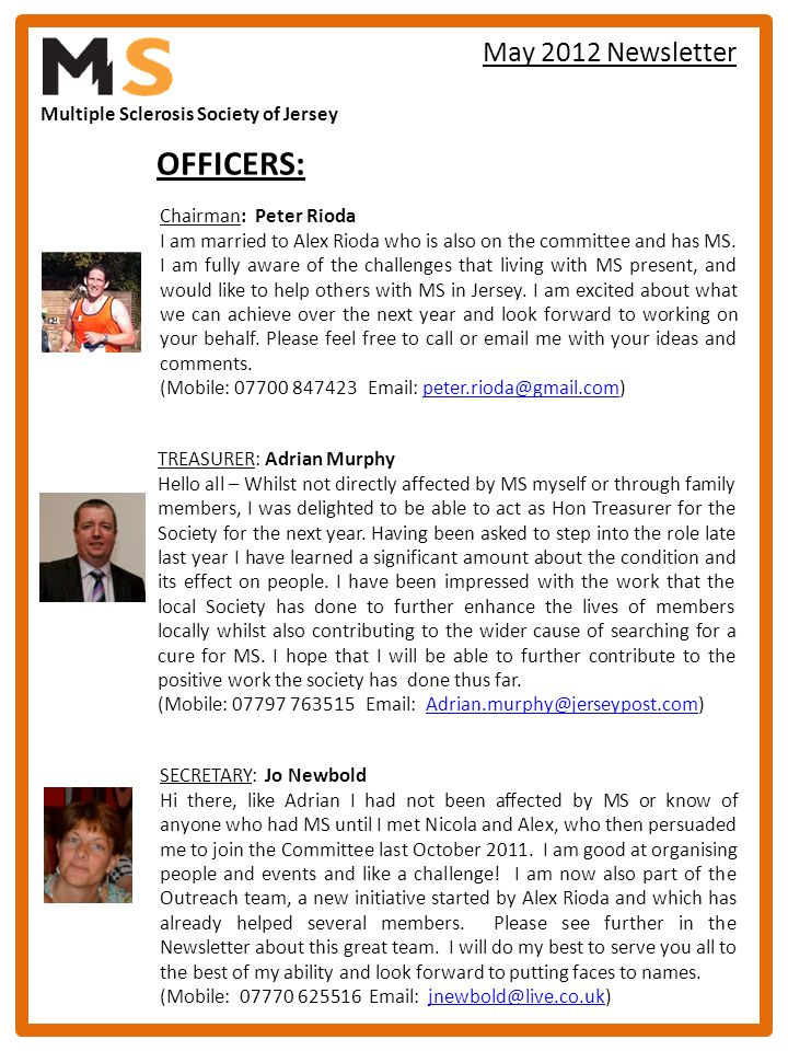 Multiple Sclerosis Society of Jersey May 2012 Newsletter SECRETARY: Jo Newbold Hi there, like Adrian I had not been affected by MS or know of anyone w