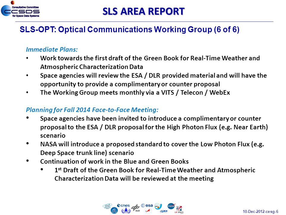 10-Dec-2012-cesg-6 SLS-OPT: Optical Communications Working Group (6 of 6) SLS AREA REPORT Immediate Plans: Work towards the first draft of the Green B