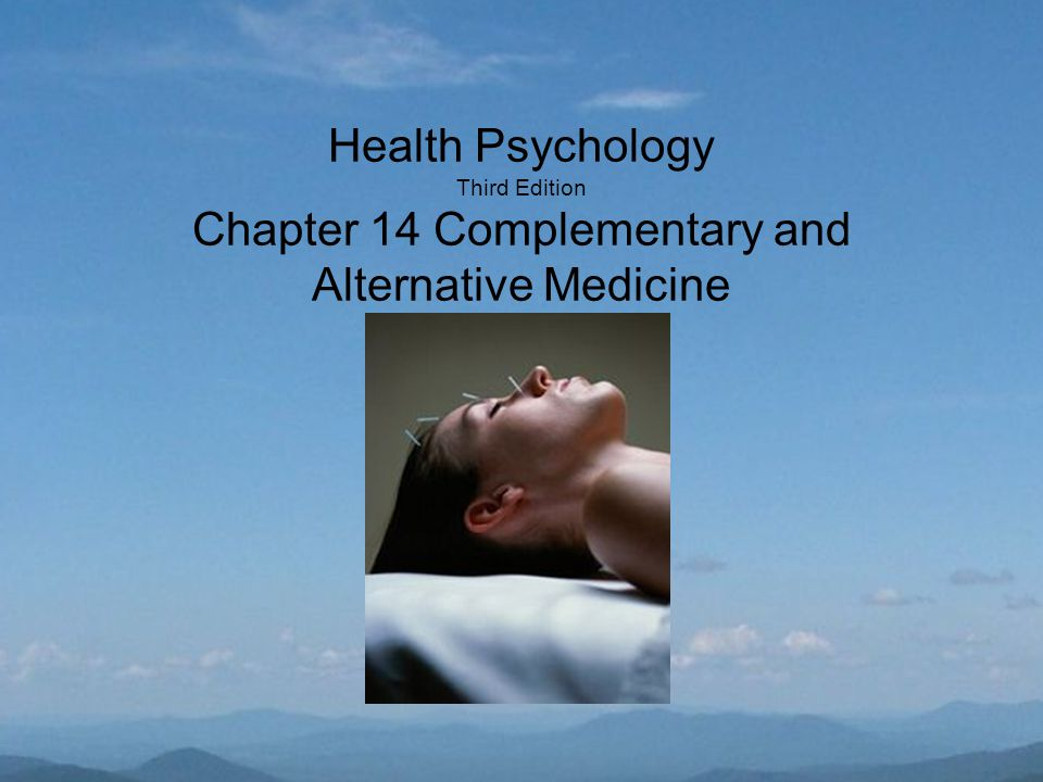 Health Psychology Third Edition Chapter 14 Complementary and Alternative Medicine
