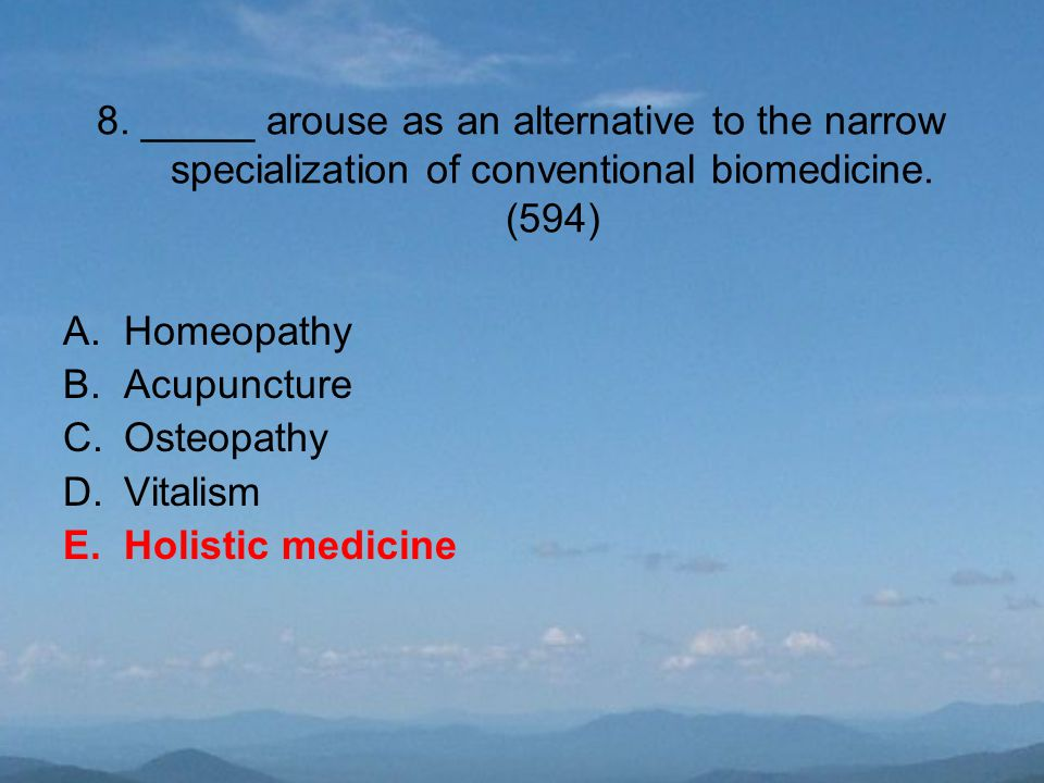 8. _____ arouse as an alternative to the narrow specialization of conventional biomedicine.