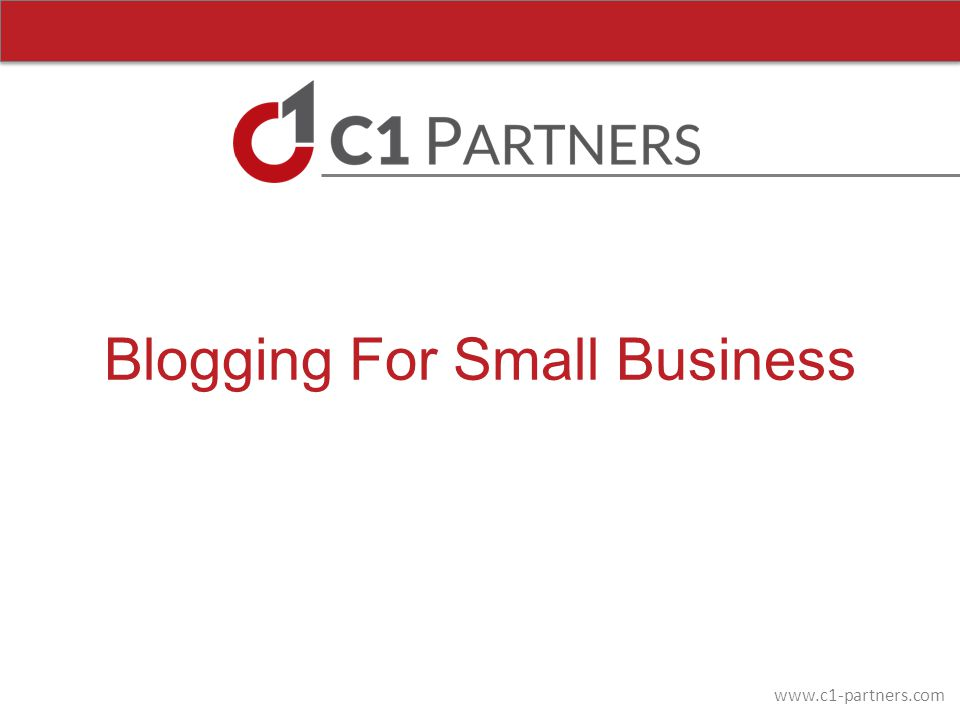 www.c1-partners.com Make Your Blog Brilliant Blog from your website Be keyword driven Write for humans Optimize your posts Promote your posts Develop an editorial calendar Find your voice Write compelling content Write regularly Include Calls-To-Action