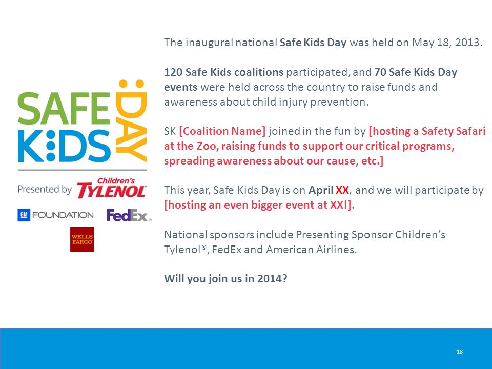 18 The inaugural national Safe Kids Day was held on May 18, 2013.