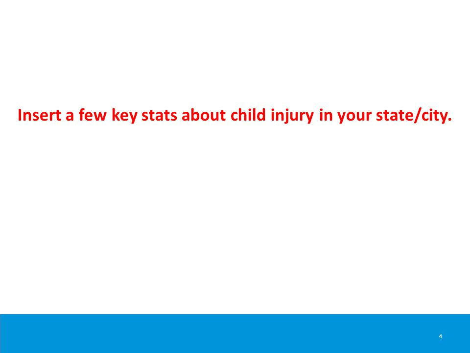 4 Insert a few key stats about child injury in your state/city.