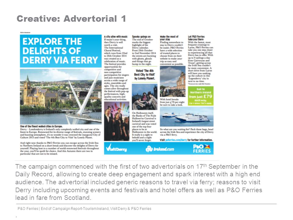 Creative: Advertorial 1 P&O Ferries | End of Campaign Report-Tourism Ireland, Visit Derry & P&O Ferries The campaign commenced with the first of two a