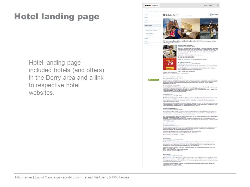 Hotel landing page Hotel landing page included hotels (and offers) in the Derry area and a link to respective hotel websites. P&O Ferries | End of Cam