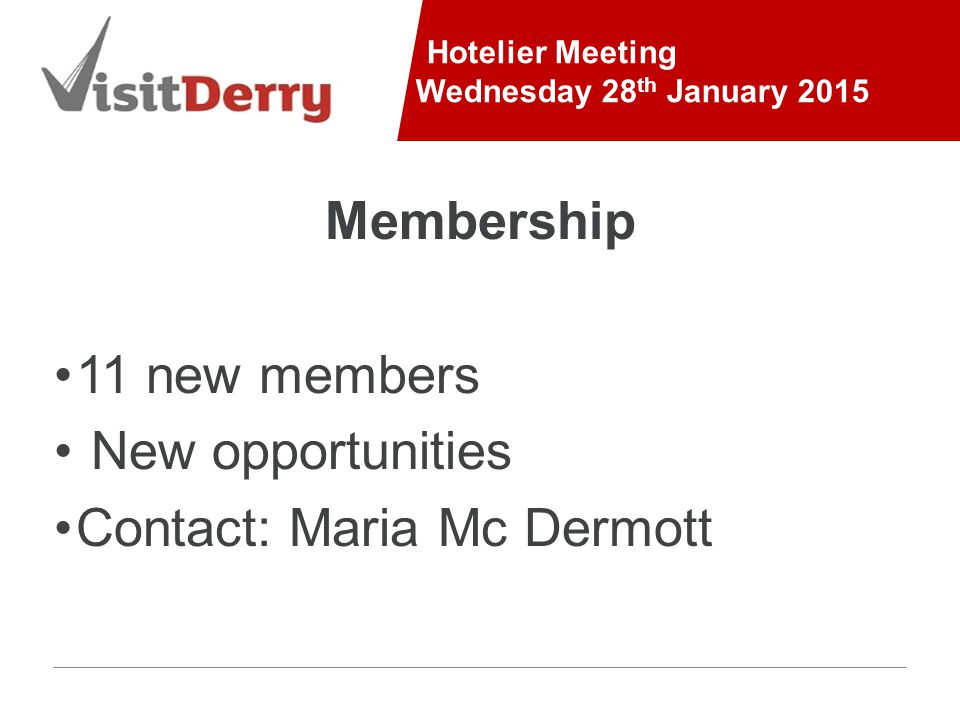 Hotelier Meeting Wednesday 28 th January 2015 Membership 11 new members New opportunities Contact: Maria Mc Dermott