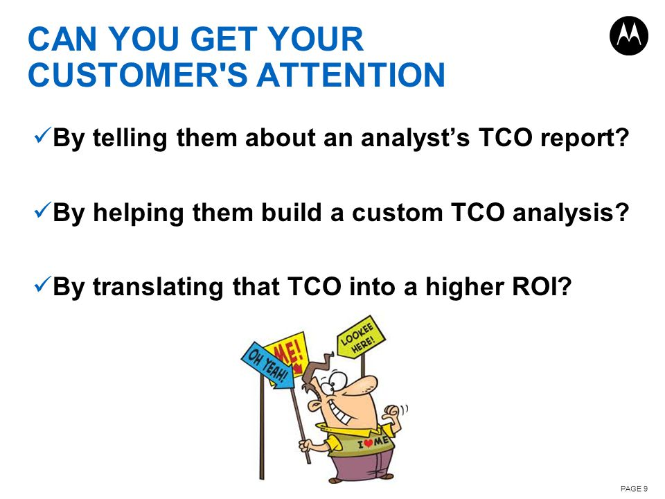 CAN YOU GET YOUR CUSTOMER S ATTENTION PAGE 9 By telling them about an analyst's TCO report.
