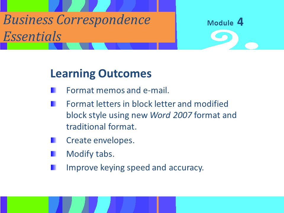 Module Business Correspondence Essentials Learning Outcomes Format memos and e-mail. Format letters in block letter and modified block style using new