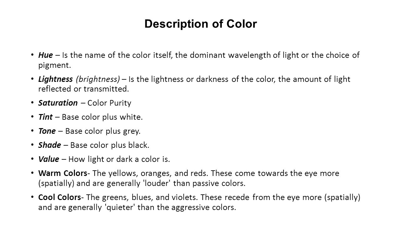 Description of Color Hue – Is the name of the color itself, the dominant wavelength of light or the choice of pigment.