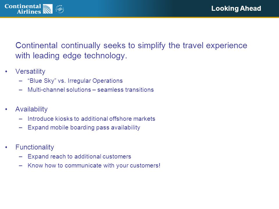 Looking Ahead Continental continually seeks to simplify the travel experience with leading edge technology.