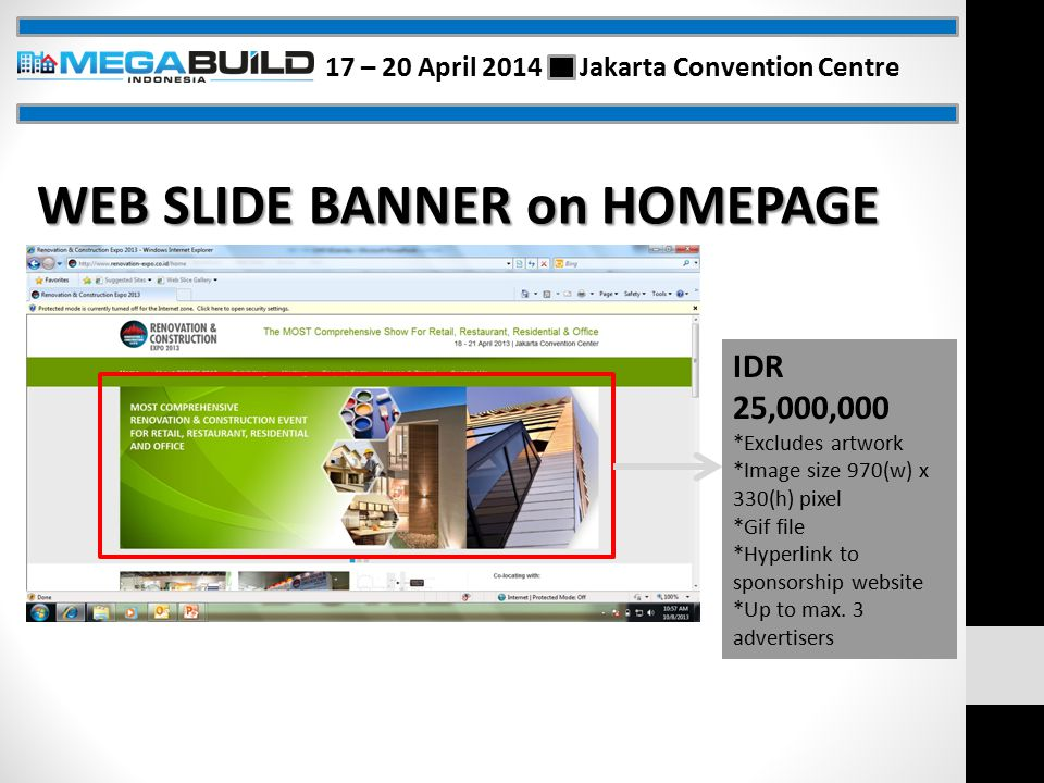 WEB SLIDE BANNER on HOMEPAGE IDR 25,000,000 *Excludes artwork *Image size 970(w) x 330(h) pixel *Gif file *Hyperlink to sponsorship website *Up to max.
