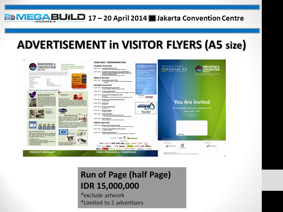 ADVERTISEMENT in VISITOR FLYERS (A5 size ) Run of Page (half Page) IDR 15,000,000 *exclude artwork *Limited to 2 advertisers 17 – 20 April 2014 Jakarta Convention Centre
