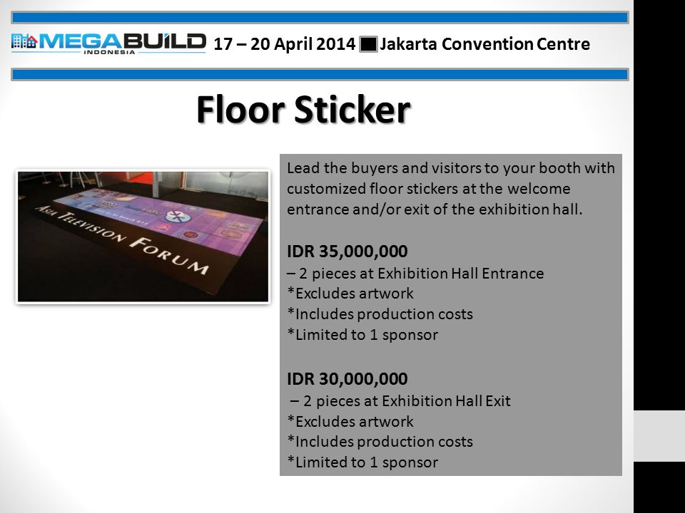 Floor Sticker Lead the buyers and visitors to your booth with customized floor stickers at the welcome entrance and/or exit of the exhibition hall.