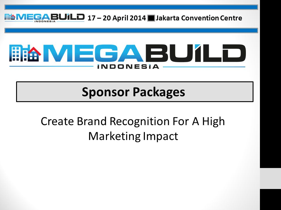 Create Brand Recognition For A High Marketing Impact Sponsor Packages 17 – 20 April 2014 Jakarta Convention Centre