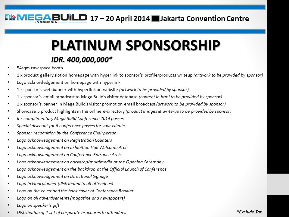 PLATINUM SPONSORSHIP IDR. 400,000,000* 54sqm raw space booth 1 x product gallery slot on homepage with hyperlink to sponsor's profile/products writeup