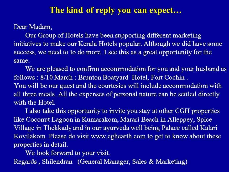 The kind of reply you can expect… Dear Madam, Our Group of Hotels have been supporting different marketing initiatives to make our Kerala Hotels popular.