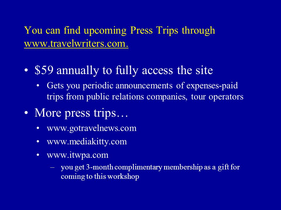 You can find upcoming Press Trips through www.travelwriters.com.