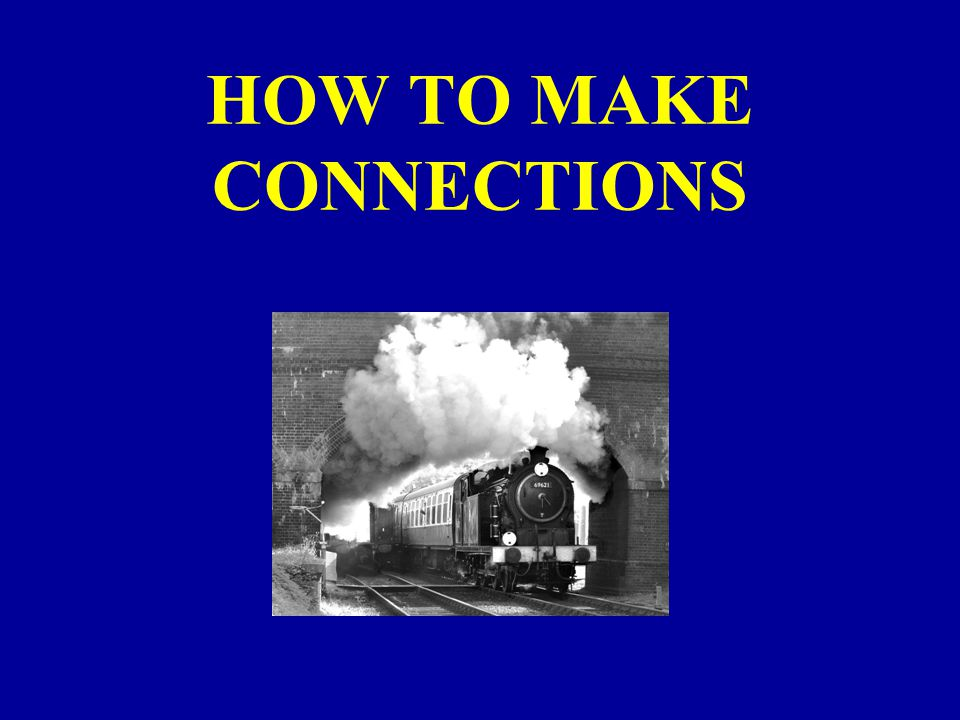 HOW TO MAKE CONNECTIONS